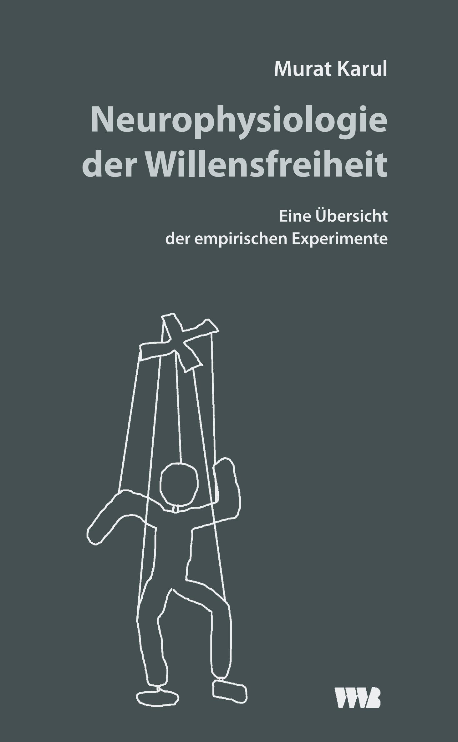Neurophysiologie der Willensfreiheit, Dr. med. Murat Karul
